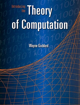 Introducing the Theory of Computation By Goddard, Wayne